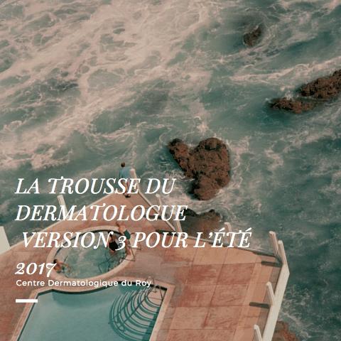 LA TROUSSE DU DERMATOLOGUE  VERSION 3 POUR L'ÉTÉ 2017